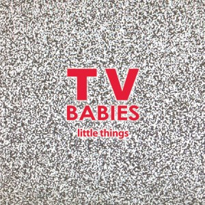 "TV Babies ""Little Things"" cd"